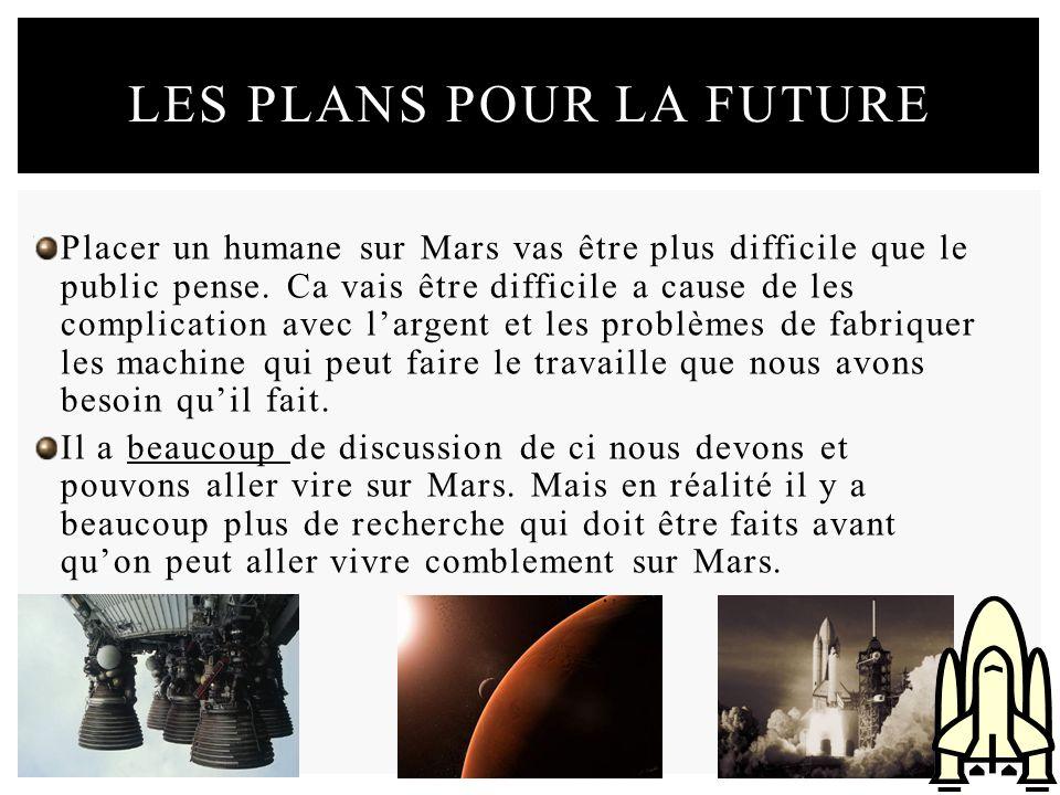 Placer un humane sur Mars vas être plus difficile que le public pense. Ca vais être difficile a cause de les complication avec largent et les problème