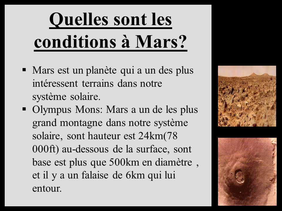 Quelles sont les conditions à Mars? Mars est un planète qui a un des plus intéressent terrains dans notre système solaire. Olympus Mons: Mars a un de