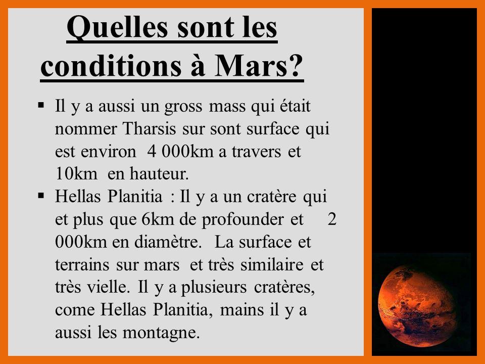 Quelles sont les conditions à Mars? Il y a aussi un gross mass qui était nommer Tharsis sur sont surface qui est environ 4 000km a travers et 10km en