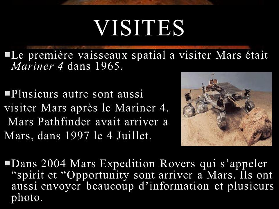VISITES Le première vaisseaux spatial a visiter Mars était Mariner 4 dans 1965. Plusieurs autre sont aussi visiter Mars après le Mariner 4. Mars Pathf