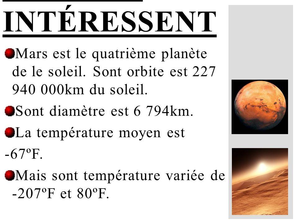 Mars est le quatrième planète de le soleil. Sont orbite est 227 940 000km du soleil. Sont diamètre est 6 794km. La température moyen est -67ºF. Mais s