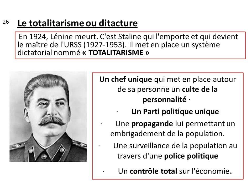 Le totalitarisme ou ditacture 26 Un chef unique qui met en place autour de sa personne un culte de la personnalité · · Un Parti politique unique · Une