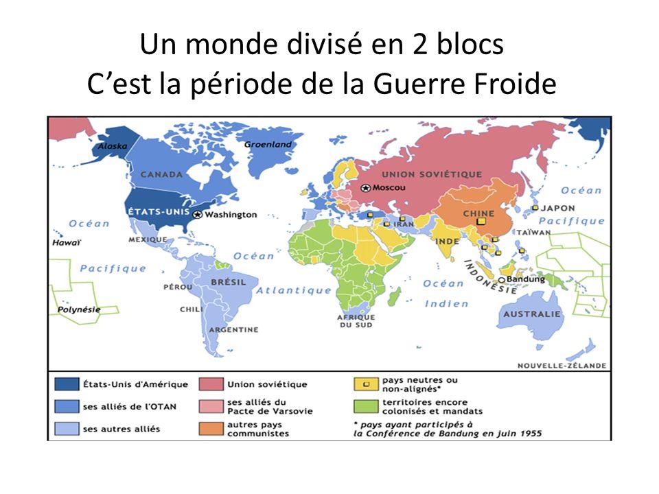 Un monde divisé en 2 blocs Cest la période de la Guerre Froide