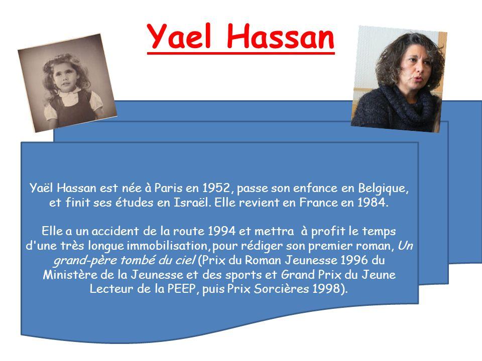 Yael Hassan Yaël Hassan est née à Paris en 1952, passe son enfance en Belgique, et finit ses études en Israël. Elle revient en France en 1984. Elle a