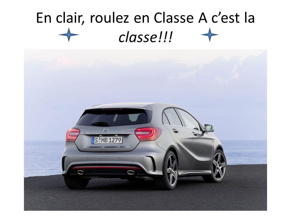 En clair, roulez en Classe A cest la classe!!!