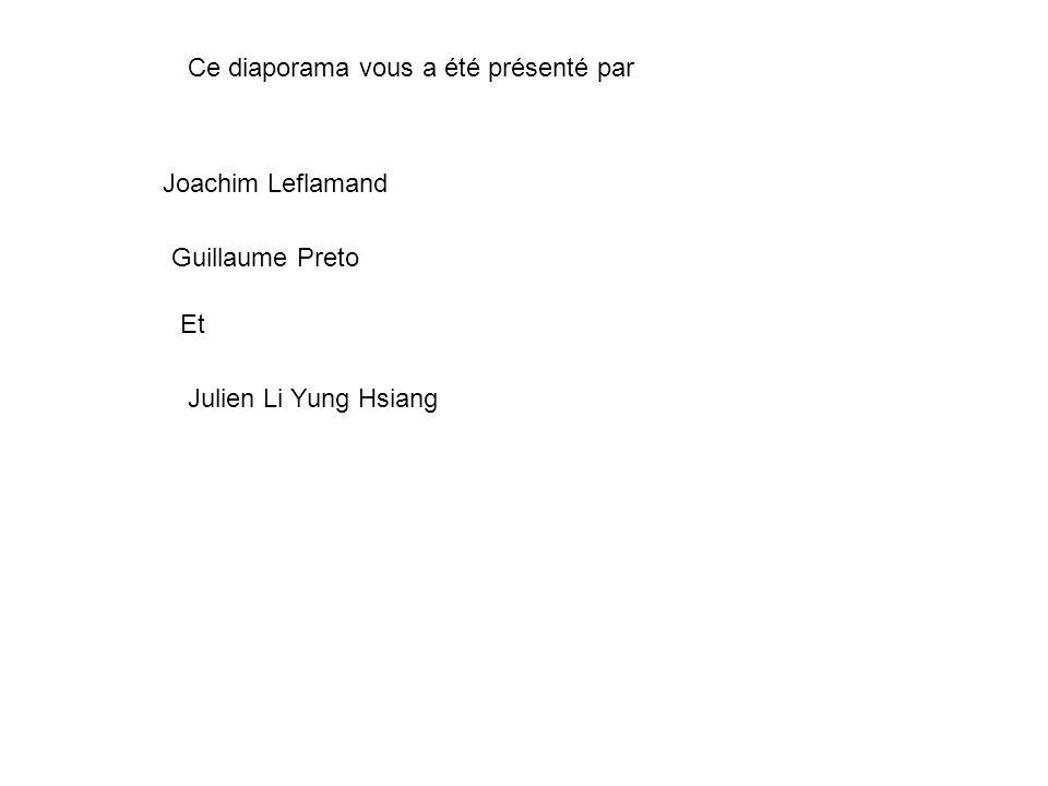 Ce diaporama vous a été présenté par Joachim Leflamand Guillaume Preto Et Julien Li Yung Hsiang