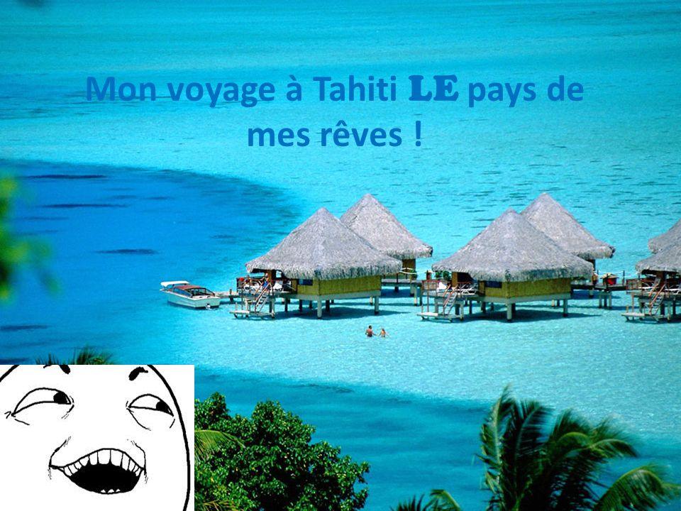Mon voyage à Tahiti LE pays de mes rêves !