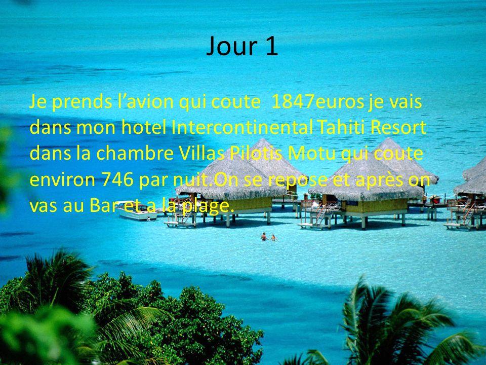 Jour 1 Je prends lavion qui coute 1847euros je vais dans mon hotel Intercontinental Tahiti Resort dans la chambre Villas Pilotis Motu qui coute enviro