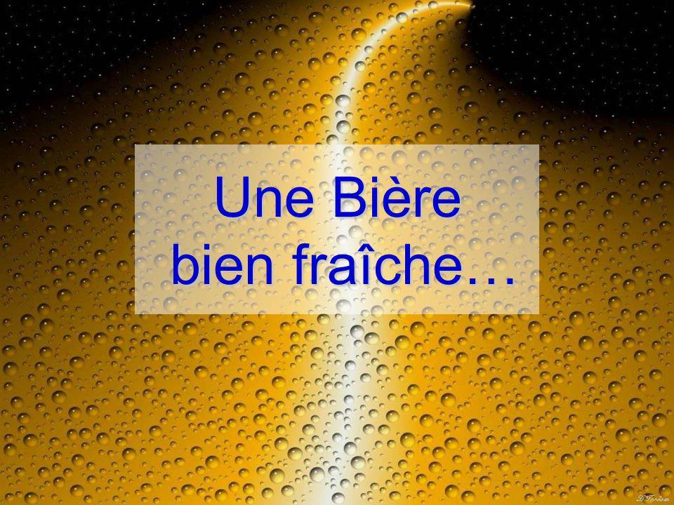 Une Bière bien fraîche…