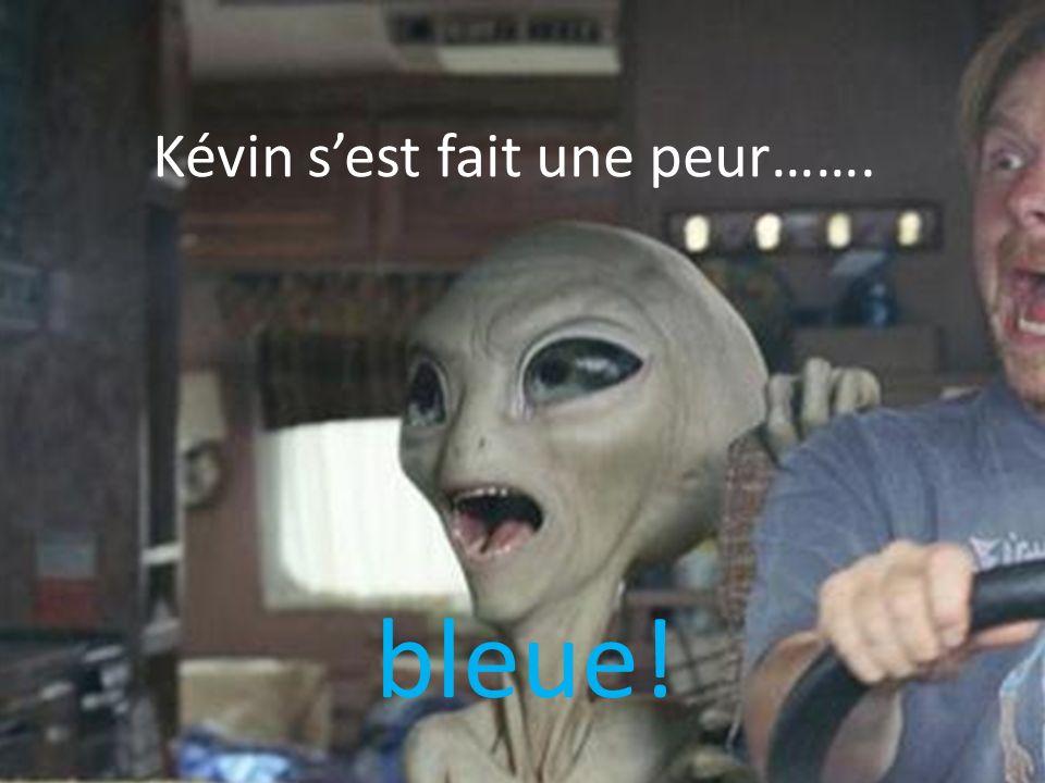 Kévin sest fait une peur……. bleue!