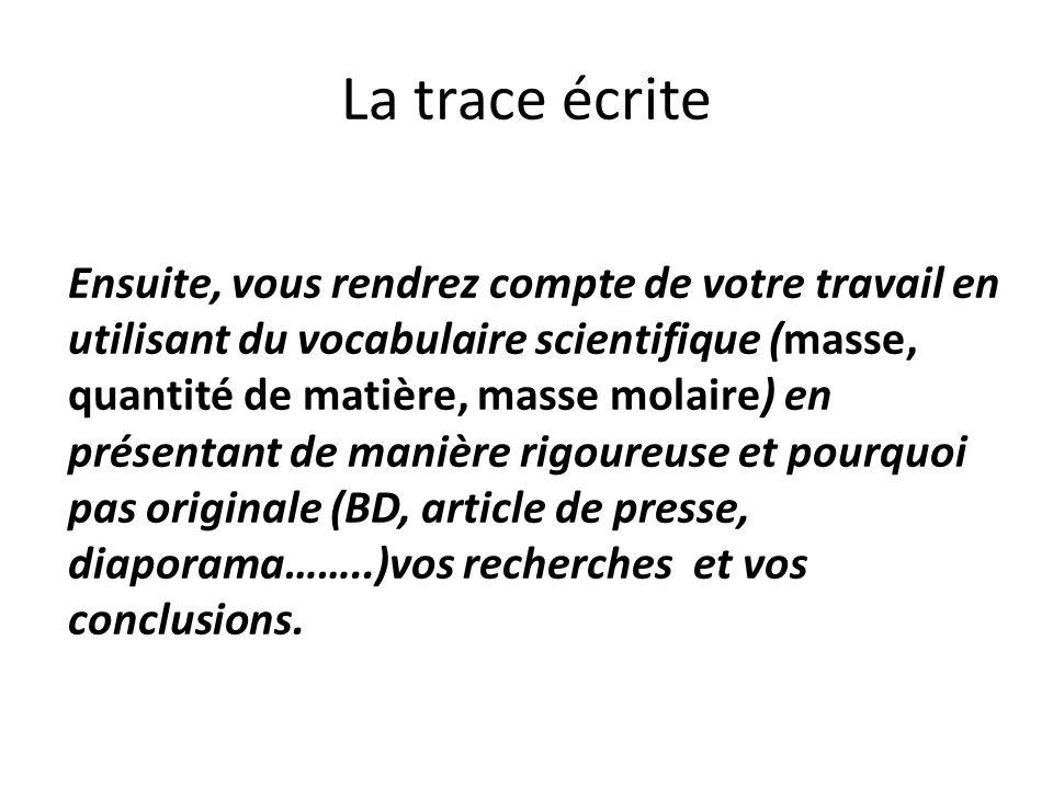 La trace écrite Ensuite, vous rendrez compte de votre travail en utilisant du vocabulaire scientifique (masse, quantité de matière, masse molaire) en