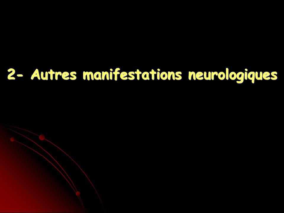 2- Autres manifestations neurologiques