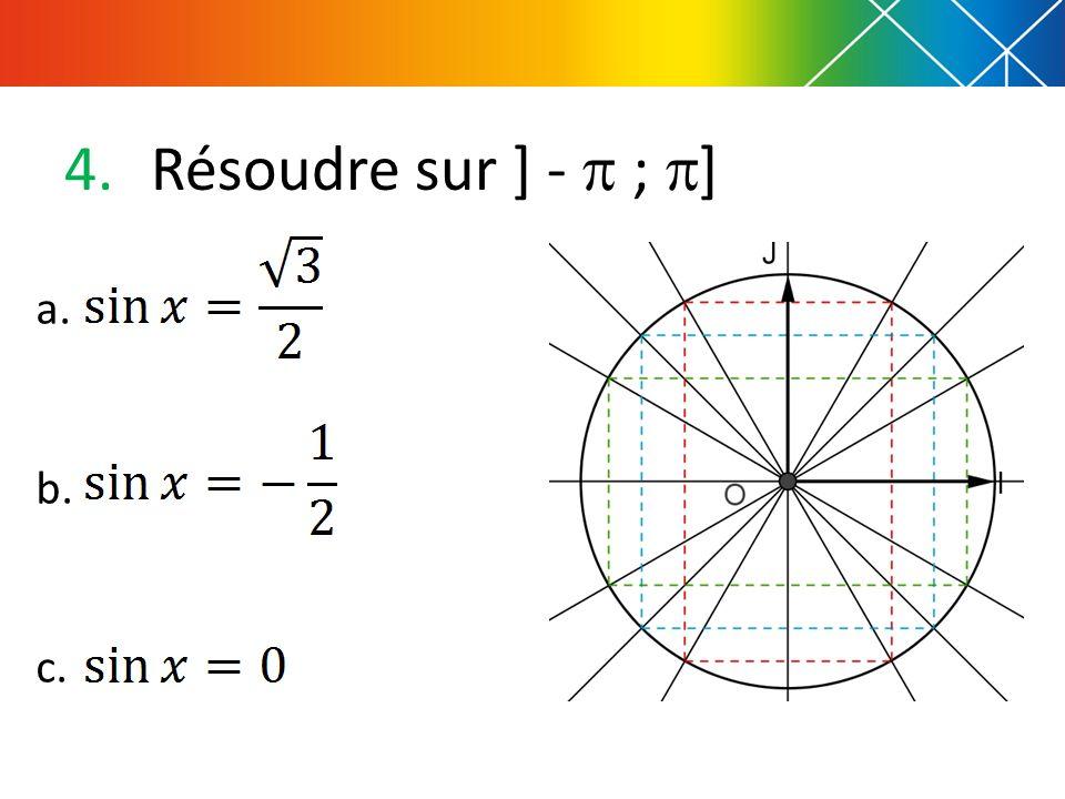 4.Résoudre sur ] - ; ] a. b. c.