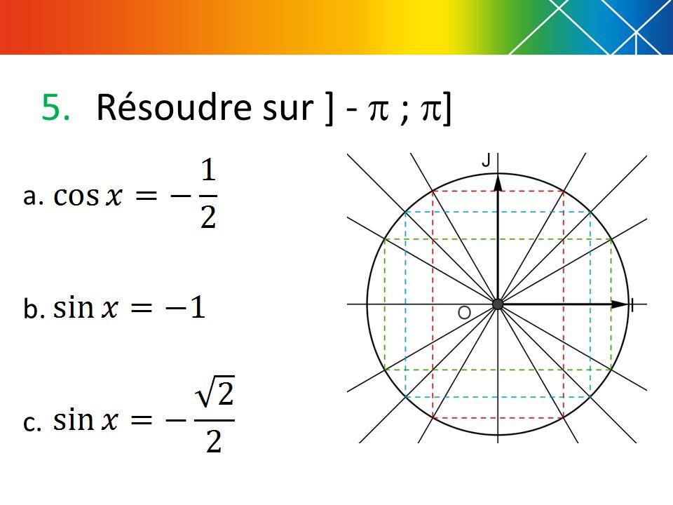 5.Résoudre sur ] - ; ] a. b. c.