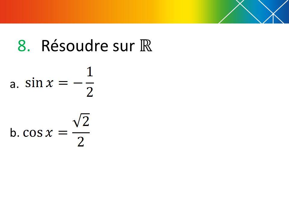 8.Résoudre sur a. b.
