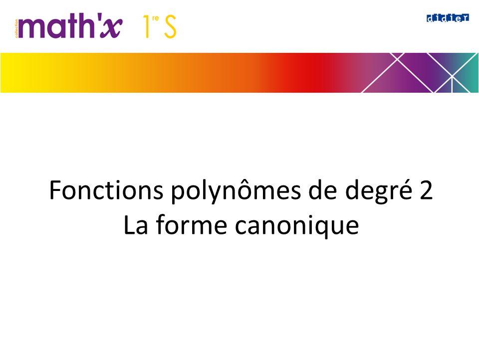 Fonctions polynômes de degré 2 La forme canonique