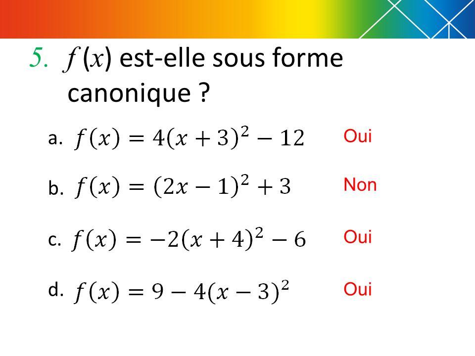 5.f ( x ) est-elle sous forme canonique ? a. b. c. d. Oui Non Oui