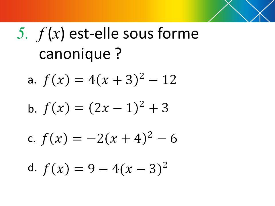5.f ( x ) est-elle sous forme canonique ? a. b. c. d.