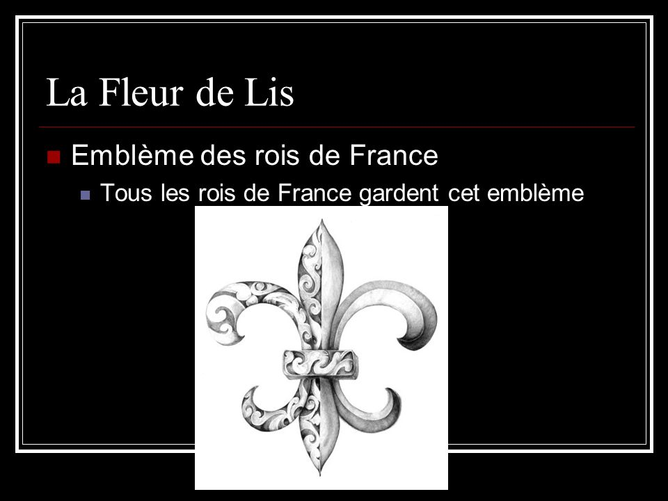 La Fleur de Lis Emblème des rois de France Tous les rois de France gardent cet emblème