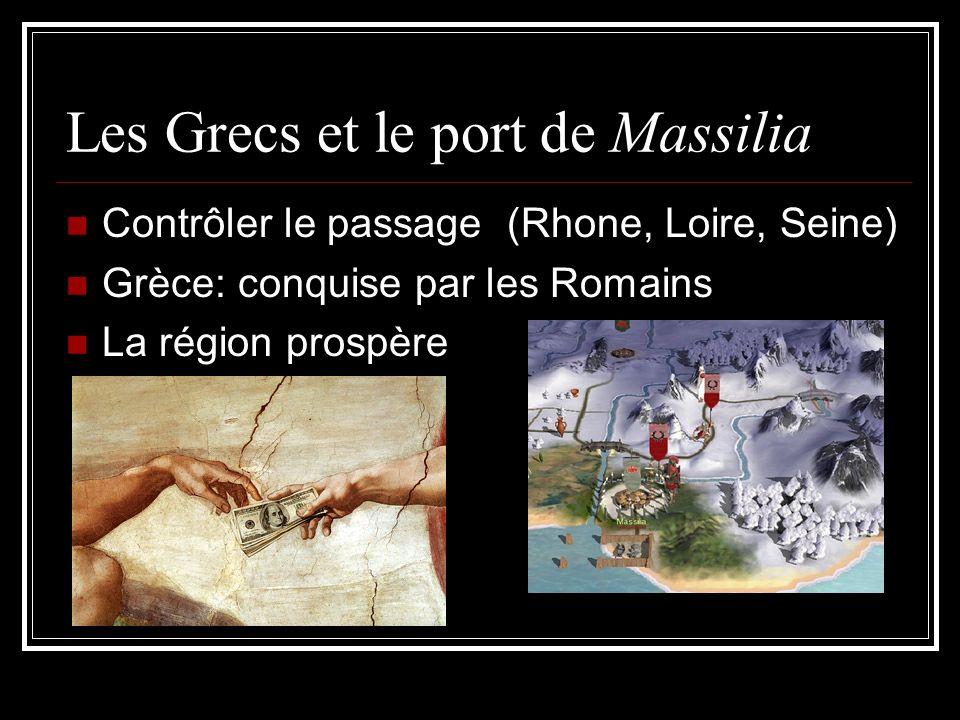 Les Grecs et le port de Massilia Contrôler le passage (Rhone, Loire, Seine) Grèce: conquise par les Romains La région prospère