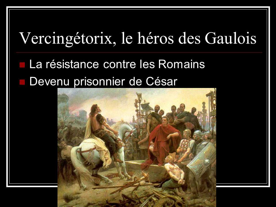 Vercingétorix, le héros des Gaulois La résistance contre les Romains Devenu prisonnier de César