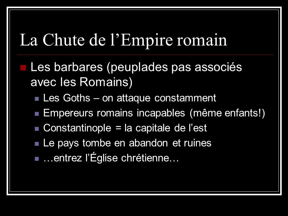La Chute de lEmpire romain Les barbares (peuplades pas associés avec les Romains) Les Goths – on attaque constamment Empereurs romains incapables (mêm