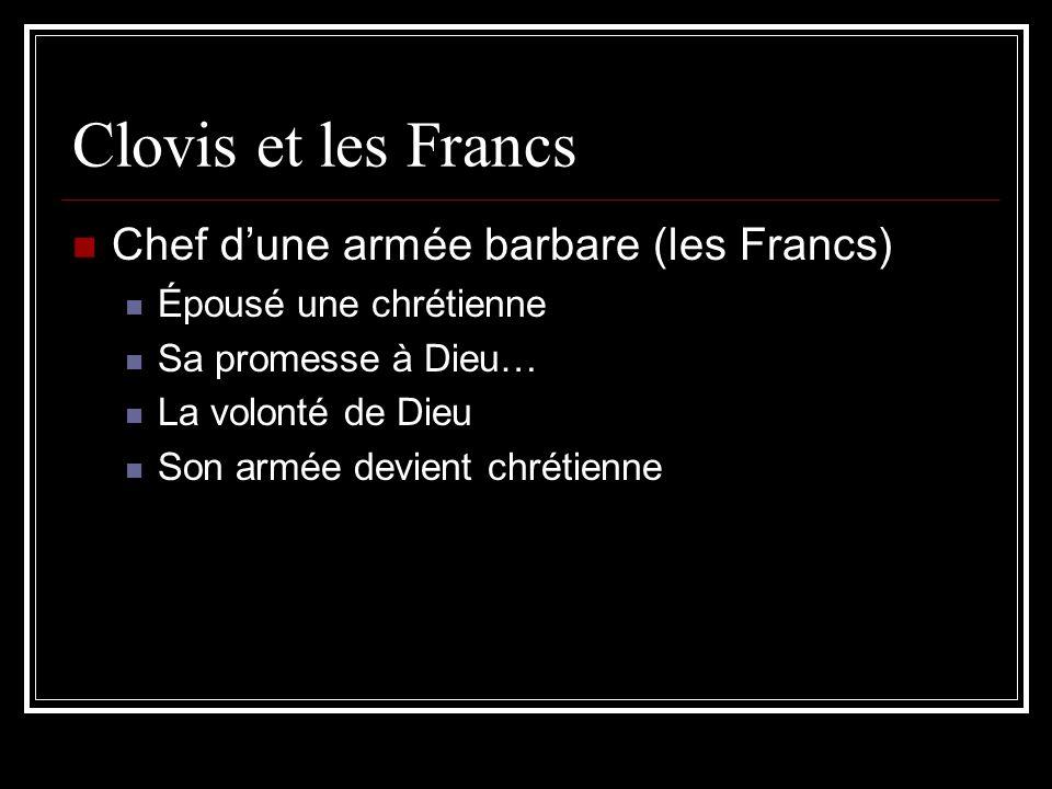 Clovis et les Francs Chef dune armée barbare (les Francs) Épousé une chrétienne Sa promesse à Dieu… La volonté de Dieu Son armée devient chrétienne