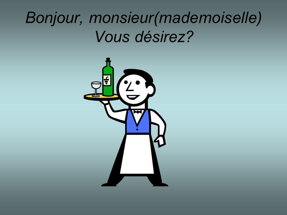 Bonjour, monsieur(mademoiselle) Vous désirez?