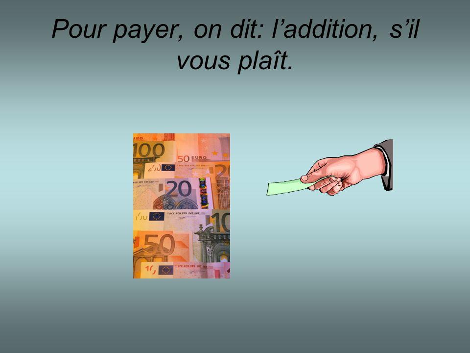 Pour payer, on dit: laddition, sil vous plaît.