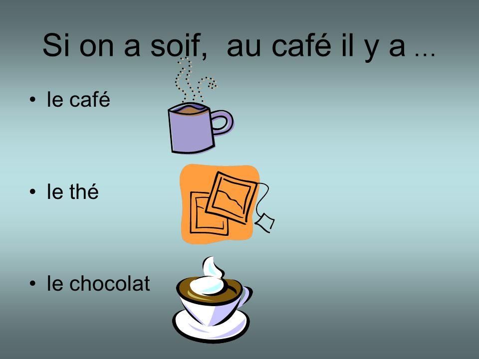Si on a soif, au café il y a … le café le thé le chocolat