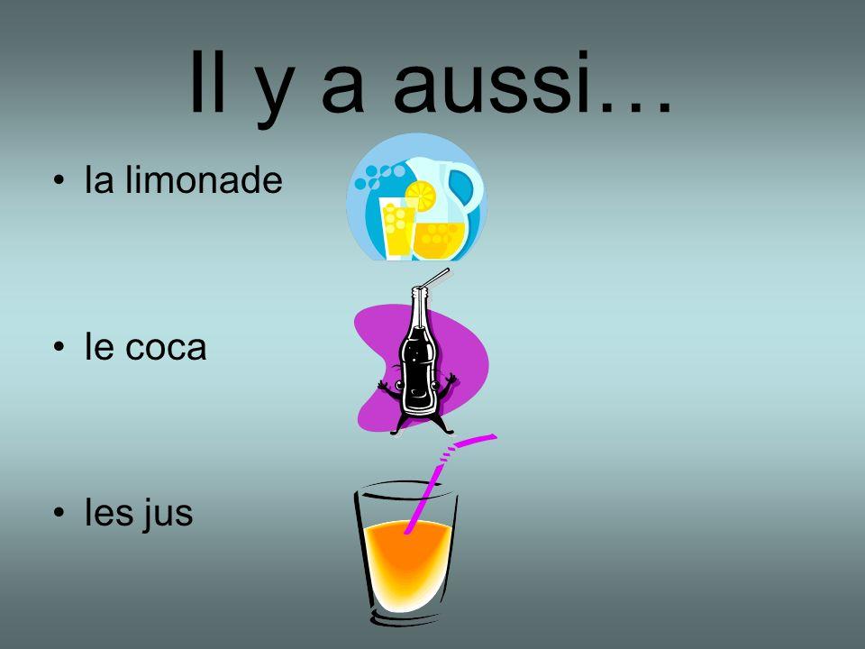Il y a aussi… la limonade le coca les jus