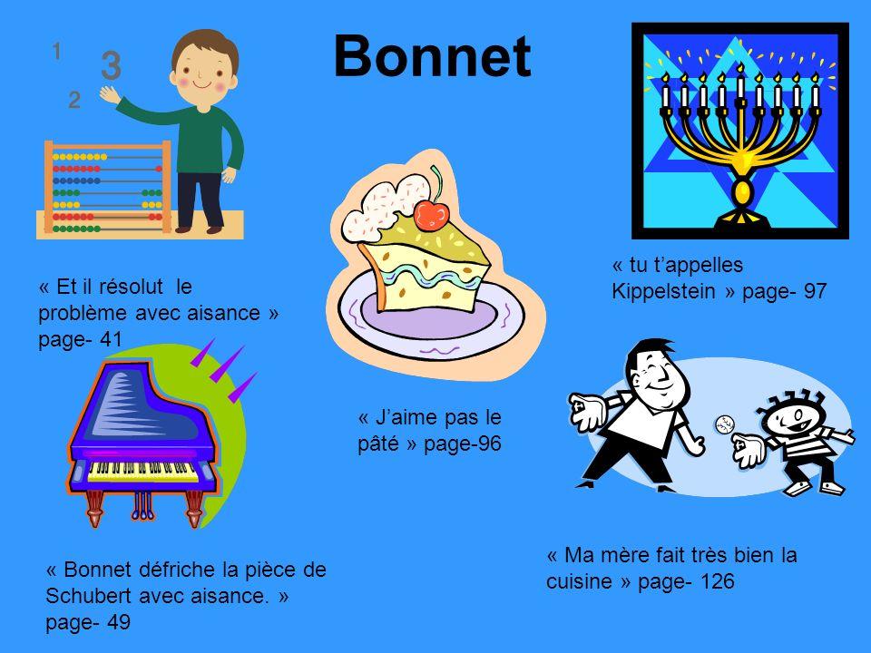 Bonnet « tu tappelles Kippelstein » page- 97 « Et il résolut le problème avec aisance » page- 41 « Bonnet défriche la pièce de Schubert avec aisance.