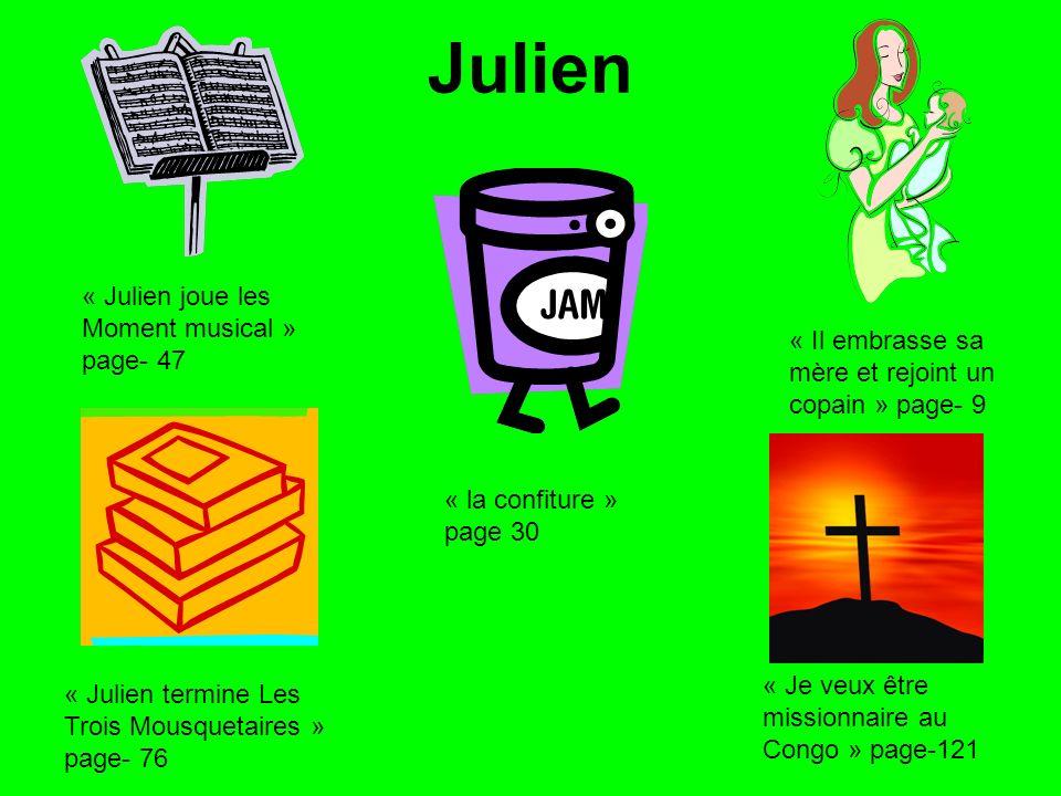Julien « Julien joue les Moment musical » page- 47 « Il embrasse sa mère et rejoint un copain » page- 9 « la confiture » page 30 « Julien termine Les Trois Mousquetaires » page- 76 « Je veux être missionnaire au Congo » page-121