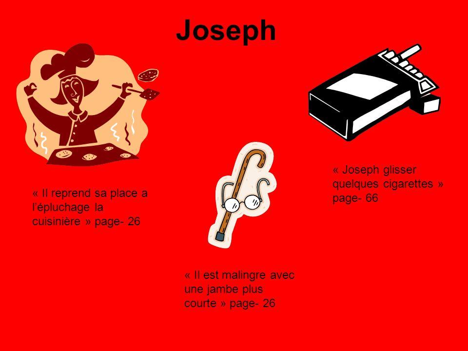 Joseph « Joseph glisser quelques cigarettes » page- 66 « Il reprend sa place a lépluchage la cuisinière » page- 26 « Il est malingre avec une jambe plus courte » page- 26