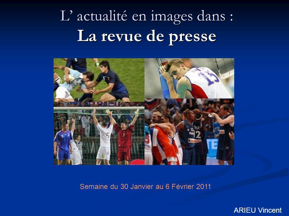 L actualité en images dans : La revue de presse Semaine du 30 Janvier au 6 Février 2011 ARIEU Vincent