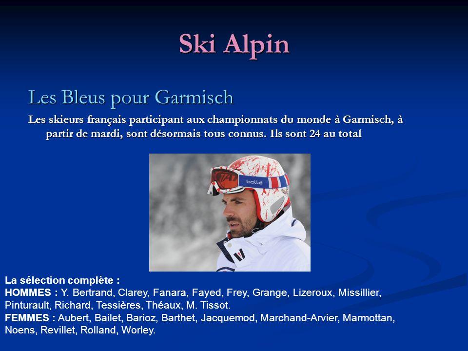 Ski Alpin Les Bleus pour Garmisch Les skieurs français participant aux championnats du monde à Garmisch, à partir de mardi, sont désormais tous connus.