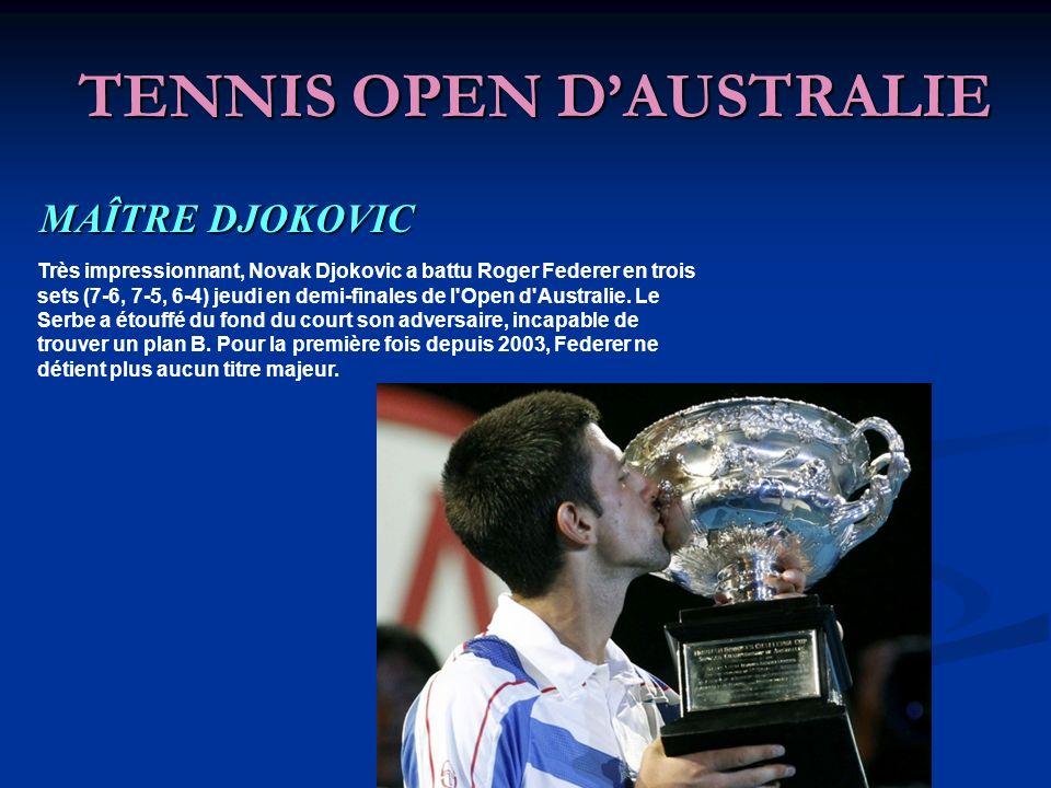 TENNIS OPEN DAUSTRALIE MAÎTRE DJOKOVIC Très impressionnant, Novak Djokovic a battu Roger Federer en trois sets (7-6, 7-5, 6-4) jeudi en demi-finales de l Open d Australie.