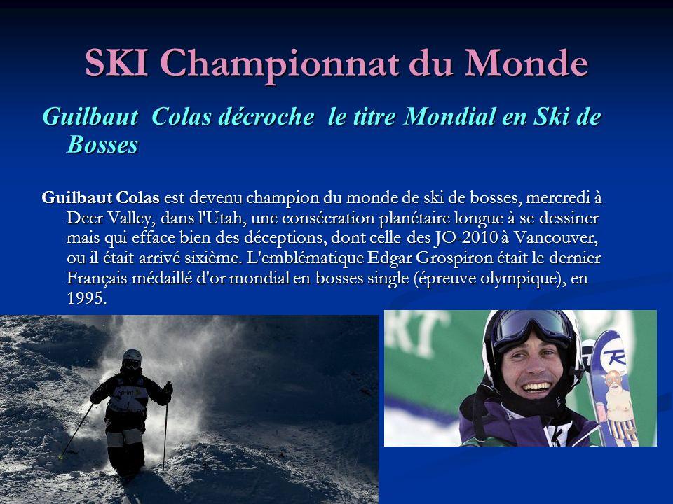 SKI Championnat du Monde Guilbaut Colas décroche le titre Mondial en Ski de Bosses Guilbaut Colas est devenu champion du monde de ski de bosses, mercredi à Deer Valley, dans l Utah, une consécration planétaire longue à se dessiner mais qui efface bien des déceptions, dont celle des JO-2010 à Vancouver, ou il était arrivé sixième.