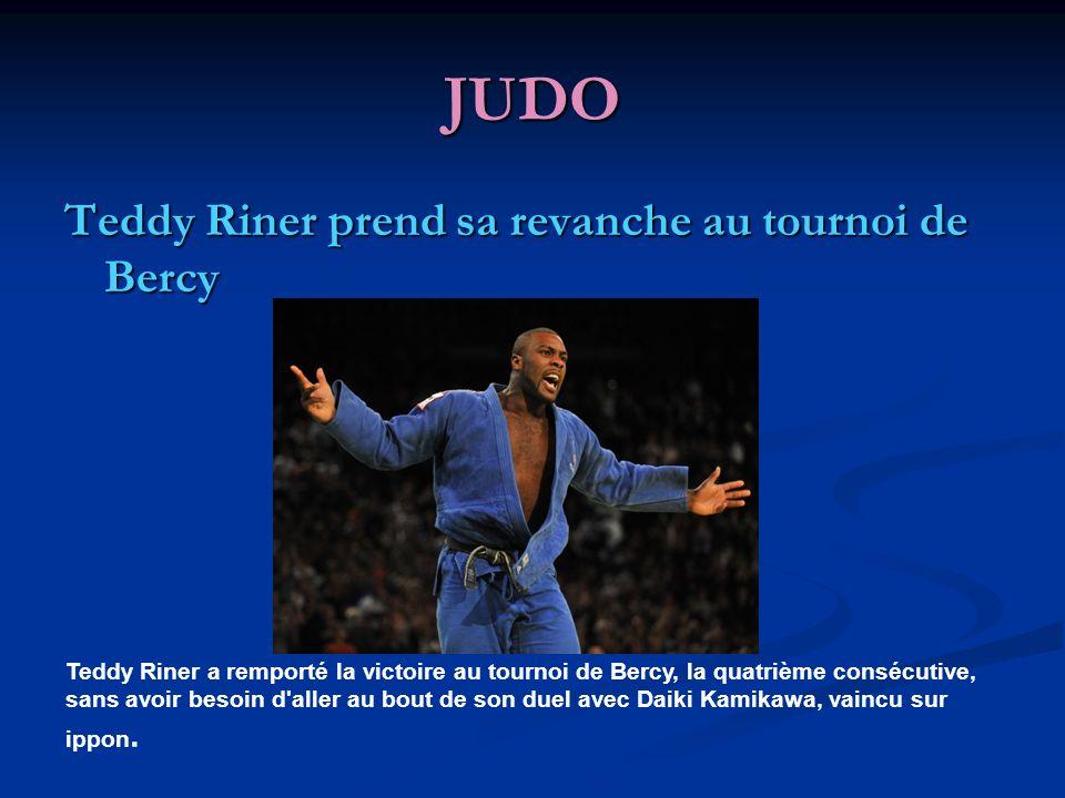 JUDO Teddy Riner prend sa revanche au tournoi de Bercy Teddy Riner a remporté la victoire au tournoi de Bercy, la quatrième consécutive, sans avoir besoin d aller au bout de son duel avec Daiki Kamikawa, vaincu sur ippon.