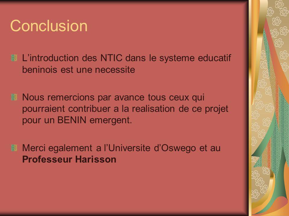 Conclusion Lintroduction des NTIC dans le systeme educatif beninois est une necessite Nous remercions par avance tous ceux qui pourraient contribuer a la realisation de ce projet pour un BENIN emergent.