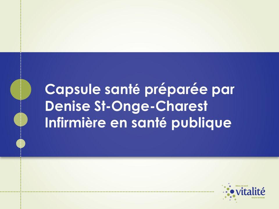 Capsule sant é préparée par Denise St-Onge-Charest Infirmi è re en sant é publique