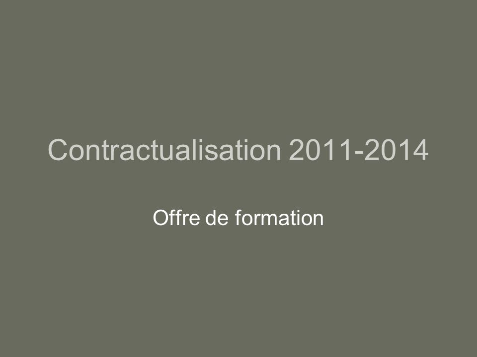 Contractualisation 2011-2014 Offre de formation