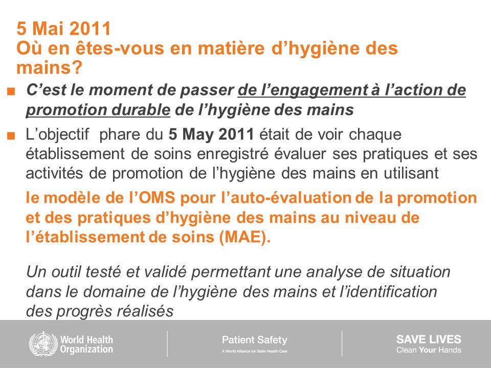 5 Mai 2011 Où en êtes-vous en matière dhygiène des mains? Cest le moment de passer de lengagement à laction de promotion durable de lhygiène des mains