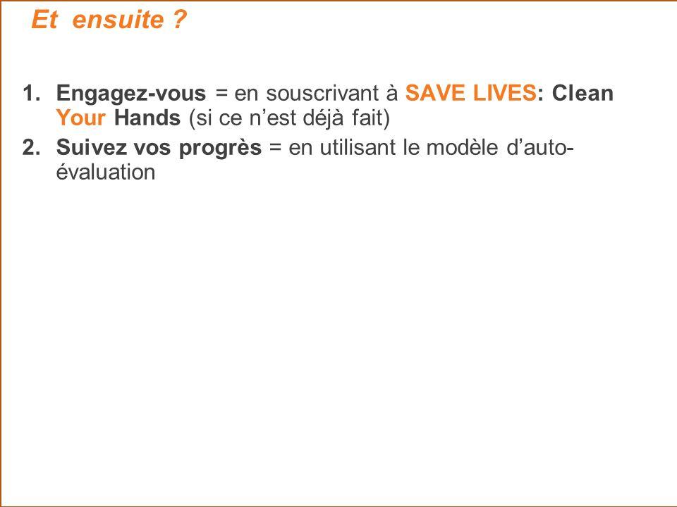 Et ensuite ? 1.Engagez-vous = en souscrivant à SAVE LIVES: Clean Your Hands (si ce nest déjà fait) 2.Suivez vos progrès = en utilisant le modèle dauto