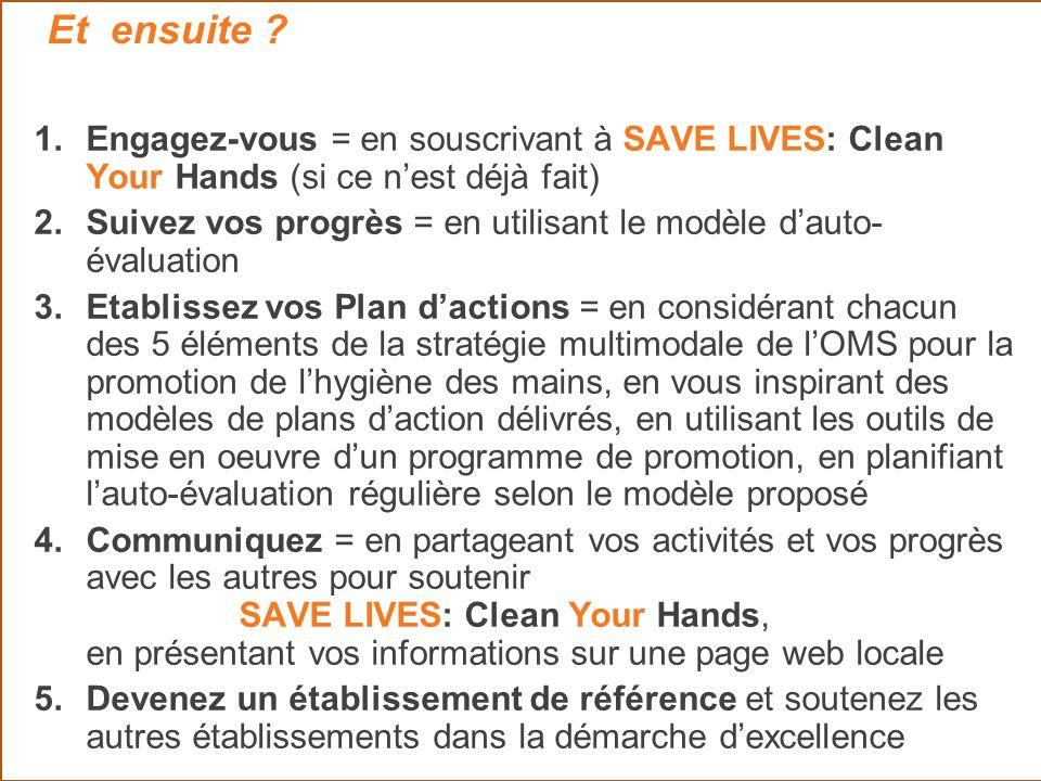 1.Engagez-vous = en souscrivant à SAVE LIVES: Clean Your Hands (si ce nest déjà fait) 2.Suivez vos progrès = en utilisant le modèle dauto- évaluation