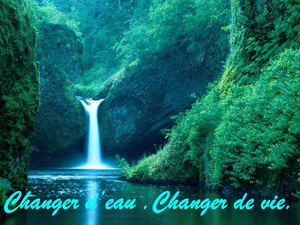 Changer deau.Changer de vie.