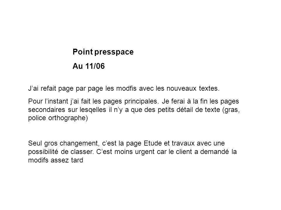 Point presspace Au 11/06 Jai refait page par page les modfis avec les nouveaux textes. Pour linstant jai fait les pages principales. Je ferai à la fin