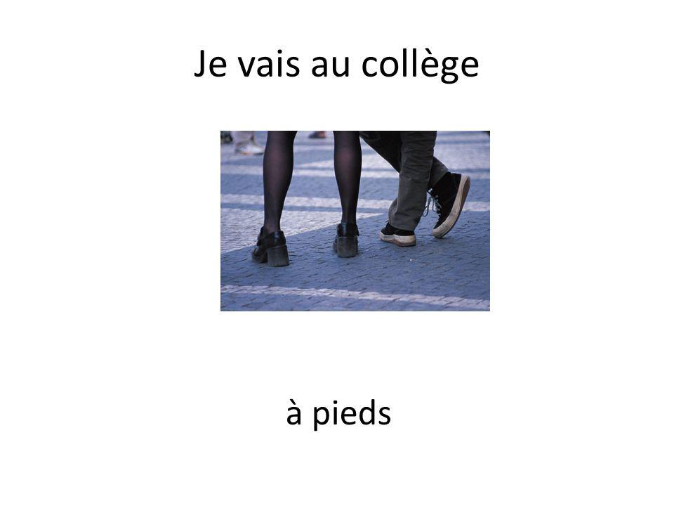Je vais au collège à pieds