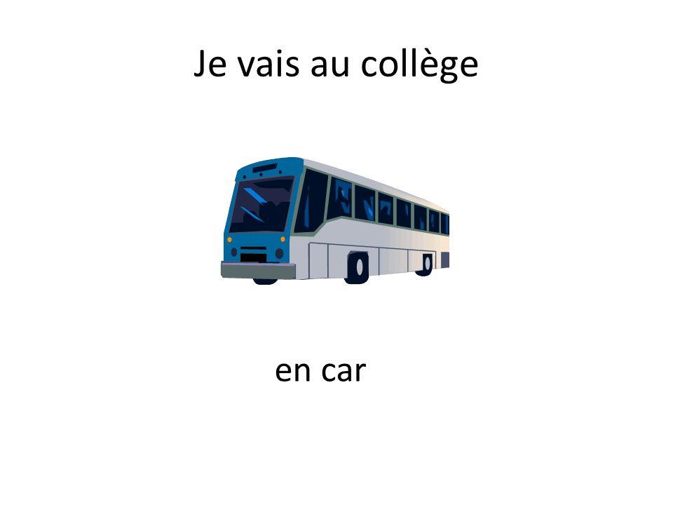 Je vais au collège en car