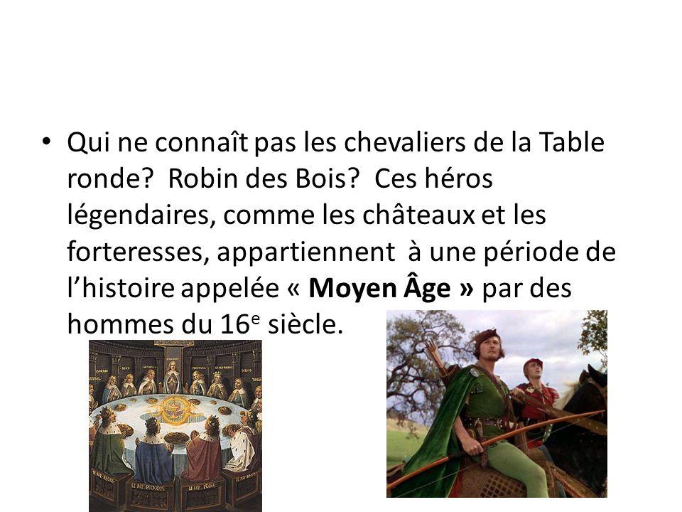 Qui ne connaît pas les chevaliers de la Table ronde? Robin des Bois? Ces héros légendaires, comme les châteaux et les forteresses, appartiennent à une